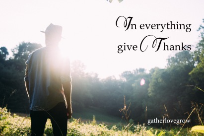 in everything give thanks- gatherlovegrow